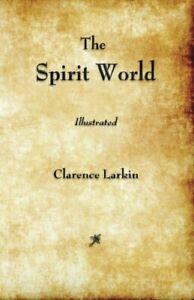 The Spirit World; by Clarence Larkin Paperback
