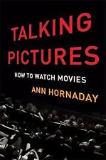 Talking Pictures: How to Watch Movies by Ann Hornaday Hardcover ( NEW )