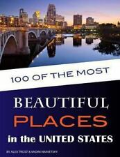 100 of the Most Beautiful Places in the United States by Alex Trost and Vadim...