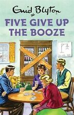 Five Give Up the Booze (Enid Blyton for Grown Ups),Bruno Vincent
