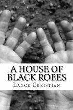 A House of Black Robes by Lance Christian (2012, Paperback)
