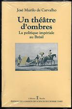 J.M. de Carvalho. Un théâtre d'ombres. La politique impériale au Brésil. 1990.