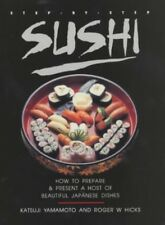 Step-By-Step Sushi: How to Prepare & Present a Host of Beautiful Japanese Dishes