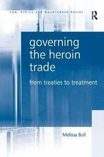 Governing the Heroin Trade : From Treaties to Treatment by Melissa Bull...