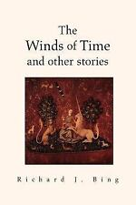 The Winds of Time and Other Stories by Richard J. Bing (2005, Paperback)