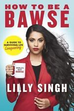 How to Be a Bawse : A Guide to Conquering Life by Lilly Singh (2017, Hardcover)