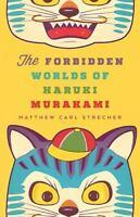 The Forbidden Worlds of Haruki Murakami: By Strecher, Matthew Carl