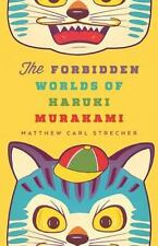 The Forbidden Worlds of Haruki Murakami: By Strecher, Matthew Carl