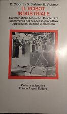 IL ROBOT INDUSTRIALE C.CIBORRA COLLANA SCIENTIFICA FRANCOANGELI 1976 AA/1101