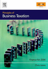 Principles of Business Taxation, Third Edition: Finance Act 2006 (CIMA Exam Sup
