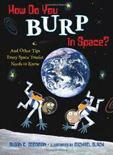 How Do You Burp in Space?: And Other Tips Every Space Tourist Needs to Know by S