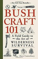 Bushcraft 101 : A Field Guide to the Art of Wilderness Survival By Dave Canterby
