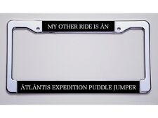 "STARGATE FANS ""MY OTHER RIDE IS AN/ATLANTIS…PUDDLE JUMPER"" LICENSE PLATE FRAME"