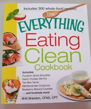The Everything Eating Clean Cookbook:  Includes: Pumpkin Spice Smoothie, Garlic…