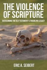 The Violence Of Scripture: Overcoming The Old Testament's Troubling Legacy: B...