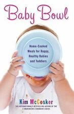 Baby Bowl: Home-Cooked Meals for Happy, Healthy Babies and Toddlers (A-ExLibrary