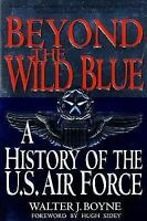 Beyond The Wild Blue: A History Of The U.S. Air Force, 1947-1997: By Walter J...