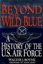 Beyond the Wild Blue : A History of the U. S Air Force by Walter J. Boyne (1998…