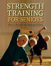 Strength Training for Seniors : How to Rewind Your Biological Clock by...