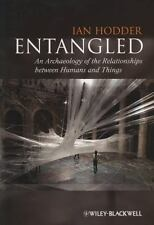 Entangled : An Archaeology of the Relationships Between Humans and Things