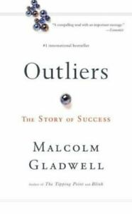 Outliers : The Story of Success by Malcolm Gladwell