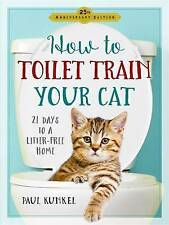 How to Toilet Train Your Cat by Kunkel, Paul | Paperback Book | 9780761189527 |