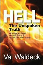 Hell, the Unspoken Truth : There Is a Heaven to Gain and a Hell to Shun by...