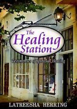 The Healing Station : Testimonies of Spiritual Healing by Latreesha Herring.