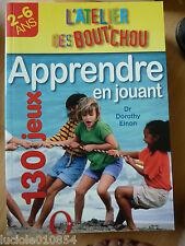 Apprendre En Jouant 2-6 Ans  130 Jeux Dorothy Einon L'atelier des Bout'Chou