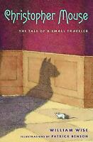 Christopher Mouse : The Tale of a Small Traveler by Wise, William