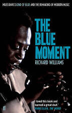 The Blue Moment: Miles Davis's Kind of Blue and the Remaking of Modern Music by