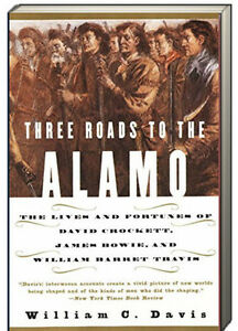 Three Roads to the Alamo : The Lives and Fortunes of David Crockett, James Bowie