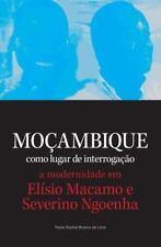 Mocambique Como Lugar de Interrogacao. a Modernidade Em Elisio Macamo E Severino