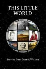 This Little World : Stories from Dorset Writers by Sue Ashby (2015, Paperback)