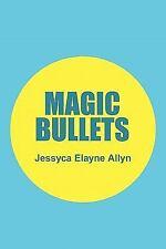 Magic Bullets by Jessyca Elayne Allyn (2011, Paperback)