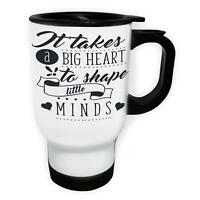 It Takes A Big Heart To Shape Little Minds B White/Steel Travel 14oz Mug k899t