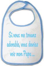 Bavoir Bleu Bébé Si vous me trouvez adorable vous devriez voir mon Papa
