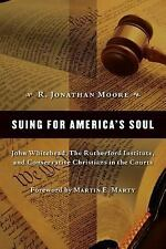 Suing for America's Soul: John Whitehead, The Rutherford Institute, and