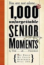 1,000 Unforgettable Senior Moments: You Are Not Alone... of Which We Could Remem