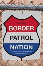 Border Patrol Nation: Dispatches from the Front Lines of Homeland Secu-ExLibrary
