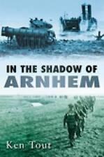 IN THE SHADOW OF ARNHEM: THE BATTLE FOR THE LOWER MAAS, SEPTEMBER - NOVEMBER 194