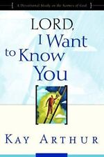 Lord, I Want to Know You: A Devotional Study on the Names of God Arthur, Kay Pa