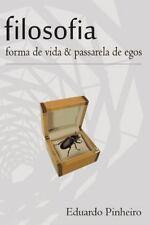 Filosofia : Forma de Vida and Passarela de Egos: By Pinheiro, Eduardo