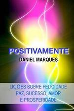 Positivamente : Lições Sobre Felicidade, Paz, Sucesso, Amor e Prosperidade by...
