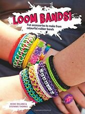 Loom Bands!: Fun Accessories to Make from Colourful Rubber Bands - New Book Thom
