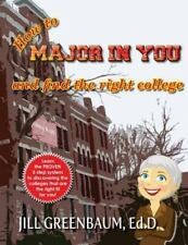 How to Major in You and Find the Right College by Jill Greenbaum (2012,...
