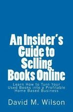 An Insider's Guide to Selling Books Online : Learn How to Create a Work from...