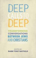 Deep Calls to Deep : Transforming Conversations Between Jews and Christians...