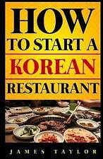 How to Start a Korean Restaurant by Taylor, James -Paperback