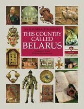 THIS COUNTRY CALLED BELARUS AN ILLUSTRATED HISTORY RARE LE Orlov NEW!